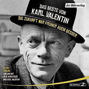 Das Beste von Karl Valentin - Die Zukunft war früher auch besser Hörbuch