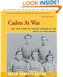 Cadets At War: The True Story of Teenage Heroism at the Battle of New Market