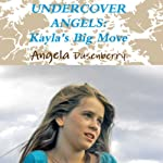 Kayla's Big Move: Undercover Angels, Book 1 | Angela Dusenberry
