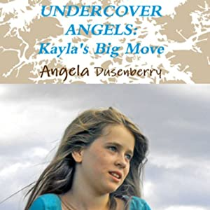 Kayla's Big Move: Undercover Angels, Book 1 | [Angela Dusenberry]