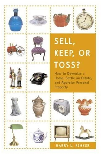 Sell, Keep, or Toss?: How to Downsize a Home, Settle an Estate, and Appraise Personal Property written by Harry L. Rinker