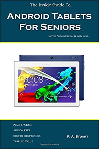 The Inside Guide To Android Tablets For Seniors: Covers Android KitKat & Jelly Bean