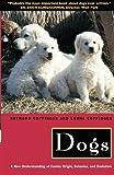 Dogs: A New Understanding of Canine Origin, Behavior and Evolution