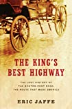 The King's Best Highway: The Lost History of the Boston Post Road, the Route That Made America eBook: Eric Jaffe