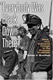 img - for Everybody Was Black Down There: Race and Industrial Change in the Alabama Coalfields (Politics and Culture in the Twentieth-Century South) book / textbook / text book