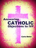 Answering Catholic Objections to IVF
