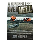 A Hundred Feet Over Hell: Flying with the Men of the 220th Recon Airplane Company Over I Corps and the Dmz, 1968-1969by Jim Hooper