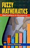 Fuzzy Mathematics: Applications in Economics (8180301354) by George, Mary