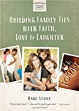 Building Family Ties with Faith, Love, and Laughter (Faithful Families) (1400318726) by Stone, Dave