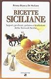 Ricette siciliane. Sapori, profumi, galateo e tradizioni della Terra di Sicilia