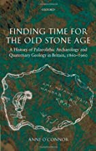 Finding Time for the Old Stone Age A History of Palaeolithic Archaeology and Quaternary Geology in B