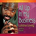 All Up in My Business (       UNABRIDGED) by Lutishia Lovely Narrated by Corey Allen