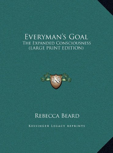 Everyman's Goal: The Expanded Consciousness (Large Print Edition)
