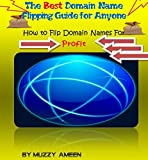 The Best Domain Flipping Guide For Anyone: How to flip Domain Names For Profit