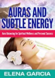 img - for AURAS: Auras and Subtle Energy-Aura Balancing for Spiritual Wellness and Personal Success. (Auras, Chakras, How to See Auras, Balance Auras, Chakra Balancing Book 1) book / textbook / text book