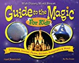 Walt Disney World Guide to the Magic for Kids