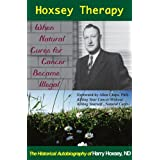 Hoxsey Therapy: When Natural Cures for Cancer Became Illegal; the Authobiogaphy of Harry Hoxsey, ND ~ Harry Hoxsey