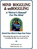 "MIND BOGGLING & unBOGGLING: A ""Drivers Manual"" For The Mind"