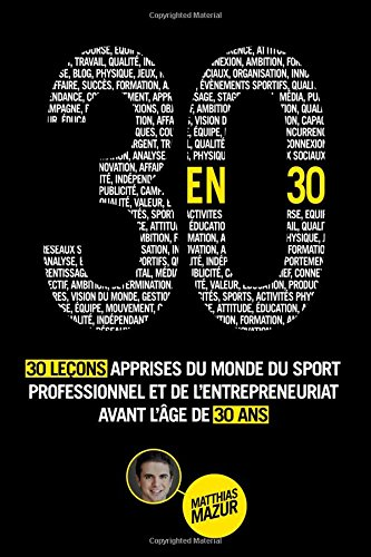30 en 30: 30 Leçons Apprises du Monde du Sport Professionnel et de l'Entrepreneuriat avant l'Âge de 30 ans