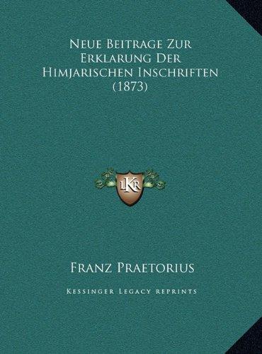 Neue Beitrage Zur Erklarung Der Himjarischen Inschriften (18neue Beitrage Zur Erklarung Der Himjarischen Inschriften (1873) 73)