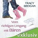 Vom richtigen Umgang mit Bären Hörbuch von Tracy Brogan Gesprochen von: Nora Jokhosha