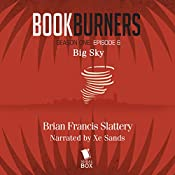 Bookburners, Episode 6: Big Sky | Brian Francis Slattery, Max Gladstone, Margaret Dunlap, Mur Lafferty
