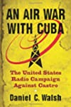 An Air War with Cuba: The United Stat...