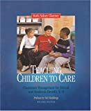 img - for Teaching Children to Care: Classroom Management for Ethical and Academic Growth, K-8 book / textbook / text book