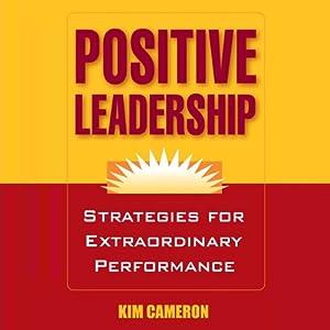 Positive Leadership: Strategies for Extraordinary Performance   [Kim Cameron]