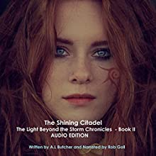 The Shining Citadel: The Light Beyond the Storm Chronicles, Book 2 Audiobook by Alexandra Butcher Narrated by Rob Goll