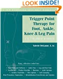 Trigger Point Therapy for Foot, Ankle, Knee, and Leg Pain: A Self-Treatment Workbook (New Harbinger Self-Help Workbook)
