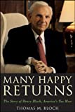 Thomas M. Bloch Many Happy Returns: The Story of Henry Bloch, America's Tax Man