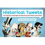 Historical Tweets: The Completely Unabridged and Ridiculously Brief History of the World. Alan Beard and Alec McNayr