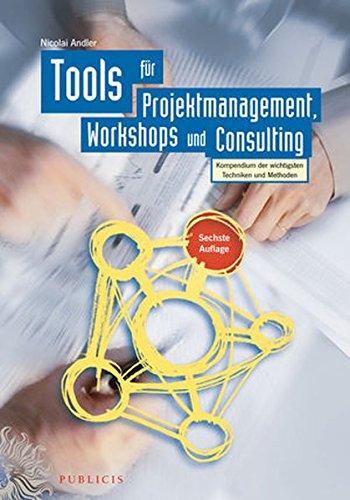 tools-fur-projektmanagement-workshops-und-consulting-kompendium-der-wichtigsten-techniken-und-method