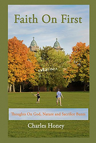 Faith On First: Thoughts on God, Nature and Sacrifice Bunts PDF