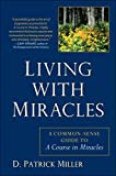 Living with Miracles: A Common-Sense Guide to A Course In Miracles