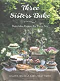 img - for Three Sisters Bake: Delectable Recipes for Every Day book / textbook / text book