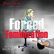 Forced Feminization: Put in His Place Audiobook by Jessica Whip Narrated by Ruby Rivers