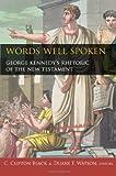 Words Well Spoken: George Kennedy's Rhetoric of the New Testament (Studies in Rhetoric and Religion)
