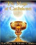 The Magic of Catholicism: Real Magic...