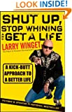 Shut Up, Stop Whining, and Get a Life: A Kick-Butt Approach to a Better Life