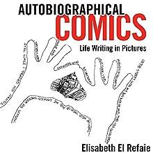 Autobiographical Comics: Life Writing in Pictures | Livre audio Auteur(s) : Elisabeth El Refaie Narrateur(s) : Katie Mitchell