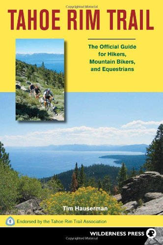 Tahoe Rim Trail: The Official Guide for Hikers, Mountain Bikers and Equestrians Tim Hauserman
