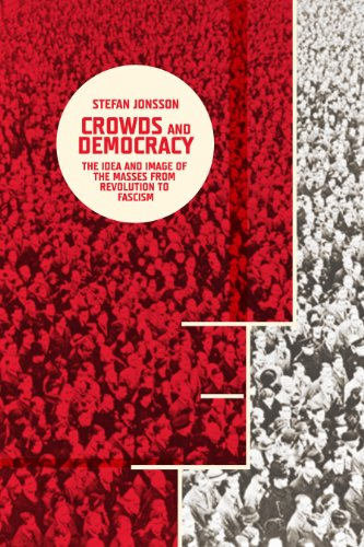 Crowds and Democracy: The Idea and Image of the Masses from Revolution to Fascism (Columbia Themes in Philosophy, Social