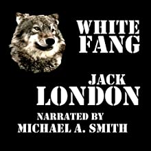 White Fang (       UNABRIDGED) by Jack London Narrated by Michael A. Smith