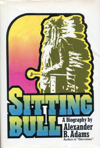 Sitting Bull: An Epic of the Plains,, Adams, Alexander B.