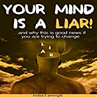 Your Mind Is a Liar: And Why This Is Good News if You Are Trying to Change! Hörbuch von Joshua Cartwright Gesprochen von: Steve Stansell