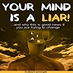 Your Mind Is a Liar: And Why This Is Good News if You Are Trying to Change! | Joshua Cartwright
