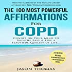 The 100 Most Powerful Affirmations for COPD: Condition Your Mind to Breathe Easy and Live a Beautiful Quality of Life Hörbuch von Jason Thomas Gesprochen von: Denese Steele, David Spector