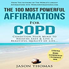 The 100 Most Powerful Affirmations for COPD: Condition Your Mind to Breathe Easy and Live a Beautiful Quality of Life Audiobook by Jason Thomas Narrated by Denese Steele, David Spector